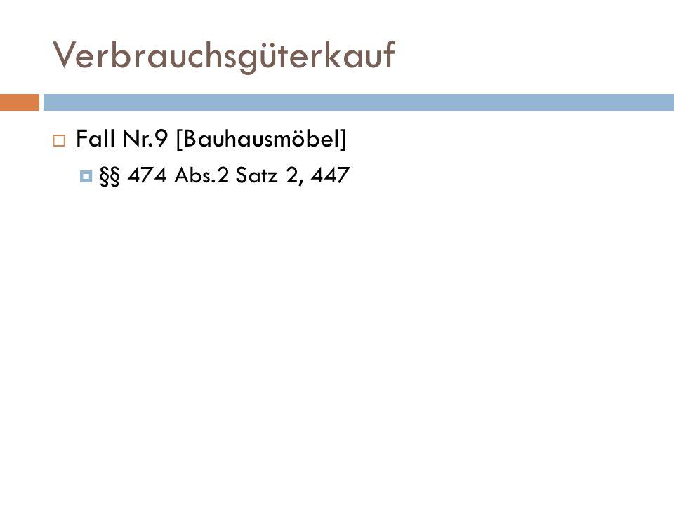 Verbrauchsgüterkauf Fall Nr.9 [Bauhausmöbel] §§ 474 Abs.2 Satz 2, 447